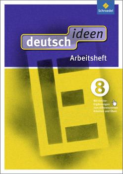 deutsch ideen SI - Ausgabe Ost 2010: deutsch ideen SI - Ausgabe 2012 Ost: Arbeitsheft 8 (mit Online-Ergänzungen zum differenzierten Arbeiten und Üben)