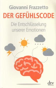 Der Gefühlscode: Die Entschlüsselung unserer Emotionen - Giovanni Frazzetto [Taschenbuch]