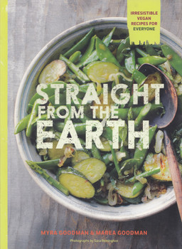 Straight from the Earth: Irresistible Vegan Recipes for Everyone - Sara Remington [Softcover]