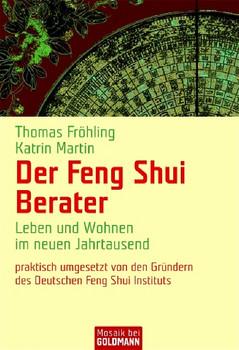 Der Feng Shui Berater: Leben und Wohnen im neuen Jahrtausend - - Thomas Fröhling