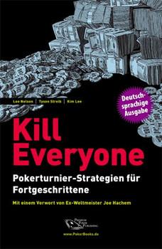 Kill Everyone: Pokerturnier-Strategien für Fortgeschrittene - Lee Nelson