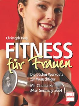 Fitness für Frauen. Mit Claudia Hein (Miss Germany 2004) - Christoph                Delp