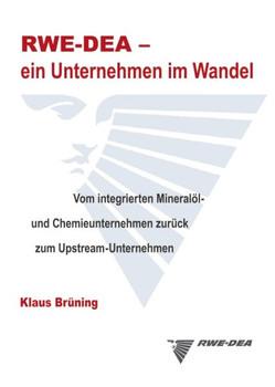 RWE-DEA-ein Unternehmen im Wandel (HC). Vom integrierten Mineralöl- und Chemiekonzern zurück zum Upstream-Unternehmen - Klaus Brüning [Gebundene Ausgabe]