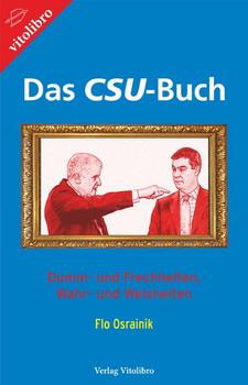 Das CSU-Buch. Dumm- und Frechheiten, Wahr- und Weisheiten - Flo Osrainik  [Taschenbuch]
