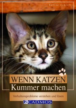 Wenn Katzen Kummer machen: Verhaltensprobleme verstehen und lösen - Sabine Schroll