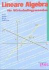 Lineare Algebra für Wirtschaftsgymnasien. (Lernmaterialien)