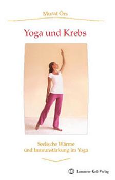 Yoga und Krebs: Seelische Wärme und Immunstärkung im Yoga - Örs, Murat