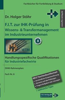F.I.T. zur IHK-Prüfung in Wissens- & Transfermanagement im Industrieunternehmen. Handlungsspezifische Qualifikationen für Industriefachwirte - Holger Stöhr  [Taschenbuch]