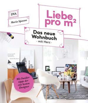 Liebe pro m². Das neue Wohnbuch mit Herz - Mit Insidertipps der 100 besten Designer - Maria Spassov  [Gebundene Ausgabe]