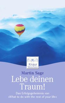 """Lebe deinen Traum!: Das Erfolgsgeheimnis von """"What to do with the rest of your life"""" - Martin Sage"""