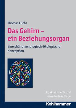Das Gehirn - ein Beziehungsorgan: Eine phänomenologisch-ökologische Konzeption - Thomas Fuchs