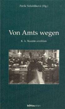 Von Amts wegen. Österreich-ungarische Beamte erzählen
