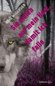 Sie zielen auf mein Herz, damit ich falle. Ein Wolfsroman - Anke Wogersien  [Taschenbuch]