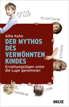 Der Mythos des verwöhnten Kindes: Erziehungslügen unter die Lupe genommen - Kohn, Alfie