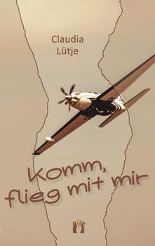 Komm, flieg mit mir. Liebesroman - Claudia Lütje  [Taschenbuch]