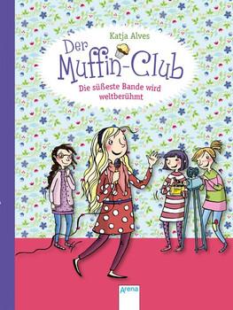 Die süßeste Bande wird weltberühmt: Der Muffin-Club (6) - Alves, Katja
