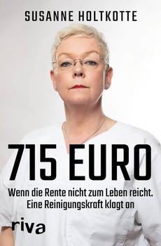 715 Euro. Wenn die Rente nicht zum Leben reicht. Eine Reinigungskraft klagt an - Susanne Holtkotte  [Taschenbuch]