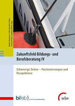Zukunftsfeld Bildungs- und Berufsberatung IV. Schwierige Zeiten - Positionierungen und Perspektiven [Taschenbuch]