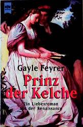 Prinz der Kelche. Ein Liebesroman aus der Renaissance. - Gayle Feyrer