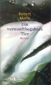 Ein vernunftbegabtes Tier - Robert Merle