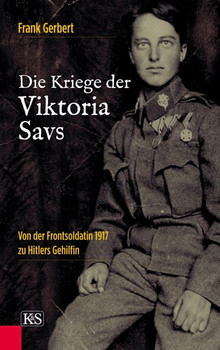 Die Kriege der Viktoria Savs. Von der Frontsoldatin 1917 zu Hitlers Gehilfin - Frank Gerbert  [Gebundene Ausgabe]