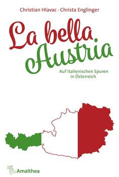 La bella Austria. Auf italienischen Spuren in Österreich - Christa Englinger  [Gebundene Ausgabe]