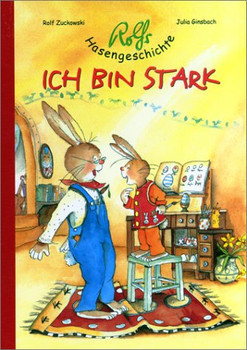 Rolfs Hasengeschichte: Ich bin stark. Warum das Häschen krank war und wie es gerade noch rechtzeitig zu Ostern wieder gesund wurde. Texte und Lieder - Rolf Zuckowski