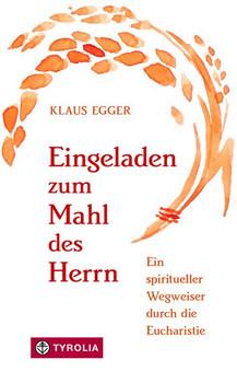 Eingeladen zum Mahl des Herrn. Ein spiritueller Wegweiser durch die Eucharistie - Klaus Egger  [Gebundene Ausgabe]