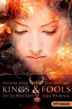 Kings & Fools: Im Schatten des Phönix - Natalie Matt & Silas Matthes [Taschenbuch]