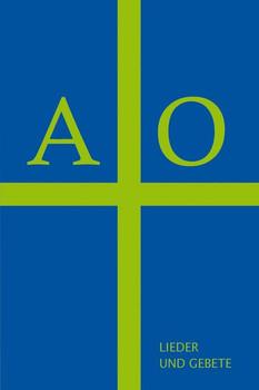 A + O. Lieder und Gebete aus der musikalischen und geistlichen Praxis im Ansverus-Haus [Gebundene Ausgabe]