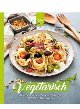 MixGenuss: VEGETARISCH. Unsere besten Veggie-Rezepte für den Thermomix - Corinna Wild  [Taschenbuch]