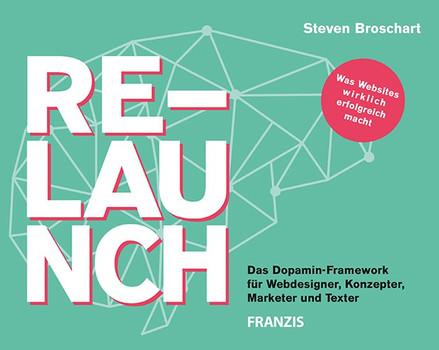 Relaunch. Ein Praxisbuch für Webdesigner, Konzeptionierer, Marketing und Redaktion - Steven Broschart  [Taschenbuch]
