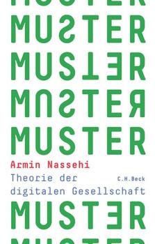 Muster. Eine Theorie der digitalen Gesellschaft - Armin Nassehi  [Gebundene Ausgabe]