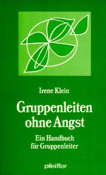 Gruppenleiten ohne Angst. Ein Handbuch für Gruppenleiter - Irene Klein