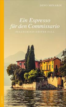 Ein Espresso für den Commissario. Pellegrinis erster Fall - Dino Minardi  [Taschenbuch]