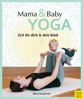 Mama- & Baby-Yoga. Zeit für dich und dein Kind - Maria Eschstruth  [Taschenbuch]