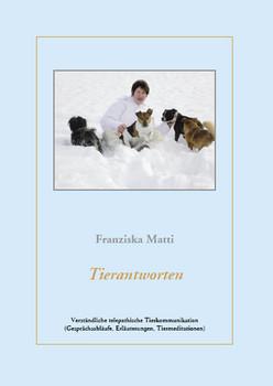 Tierantworten: Verständliche telepathische Tierkommunikation (Gesprächsabläufe, Erläuterungen, Tiermeditationen) - Matti, Franziska