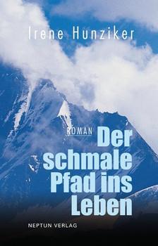 Der schmale Pfad ins Leben - Irene Hunziker  [Taschenbuch]