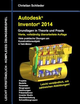 Autodesk Inventor 2014 - Grundlagen in Theorie und Praxis: Viele praktische Übungen am Konstruktionsobjekt 4-Takt-Motor - Schlieder, Christian