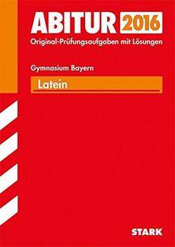Abitur 2016 Bayern: Latein für Gymnasium - Original-Prüfungsaufgaben mit Lösungen [Taschenbuch, 6. Auflage 2015]