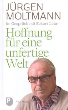 Hoffnung für eine unfertige Welt - Jürgen Moltmann [Gebundene Ausgabe]