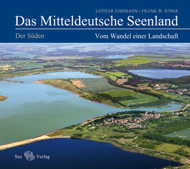 Das Mitteldeutsche Seenland. Vom Wandel einer Landschaft. Der Süden - Eißmann, Lothar