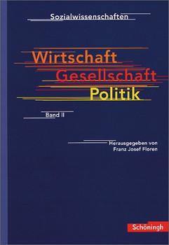 Sozialwissenschaften in der Sekundarstufe II: Sozialwissenschaften Sek. II: Wirtschaft, Gesellschaft, Politik - Franz J. Floren