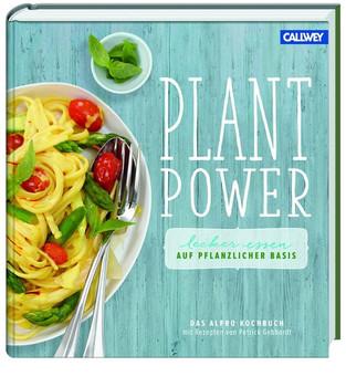 Plant Power: Lecker essen auf pflanzlicher Basis - Das Alpro Kochbuch mit Rezepten von Patrick Gebhardt - Alpro