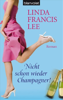 Nicht schon wieder Champagner!: Roman - Linda Francis Lee
