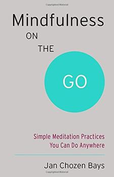 Mindfulness on the Go (Shambhala Pocket Classic): Simple Meditation Practices You Can Do Anywhere - Bays, Jan Chozen