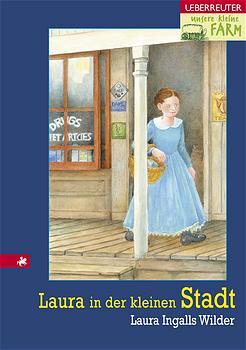 Unsere kleine Farm 6. Laura in der kleinen Stadt: BD 6 - Laura Ingalls Wilder