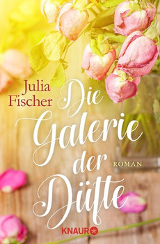 Die Galerie der Düfte. Roman - Julia Fischer  [Taschenbuch]