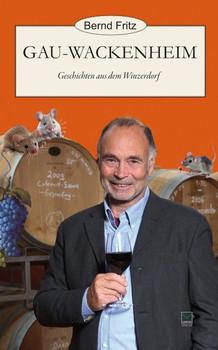 Gau-Wackenheim. Geschichten aus dem Winzerdorf - Bernd Fritz  [Gebundene Ausgabe]