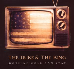 the Duke & the King - Nothing Gold Can Stay